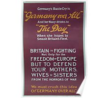 Germanys battle cry is Germany over all and her Navy drinks to the day when she hopes to smash Britains fleet We must crush this idea of Germany over all Poster