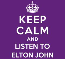 Keep Calm and listen to Elton John by Yiannis  Telemachou