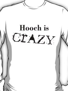 Hooch Is Crazy T-Shirt