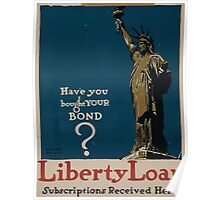 Have you bought your bondLiberty Loan Subscriptions received here Poster