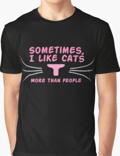 Sometimes I like cats more than people Graphic T-Shirt
