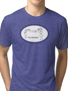 Pay Attention Tri-blend T-Shirt