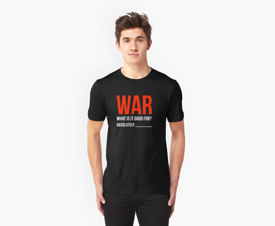 """""""War, What is it good for?"""" by Benners"""