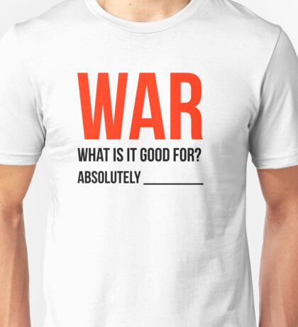 """""""War, What is it good for?"""" (Light Version) T-Shirt"""