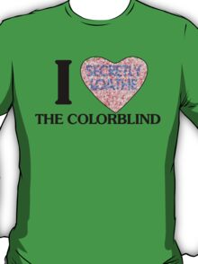 I love the colorblind T-Shirt