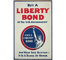 Buy a Liberty Bond of the US government and wear this button it is a badge of honor Photographic Print
