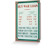 Buy war loan and you will help your country and our brave troops in the fighting line 392 Greeting Card