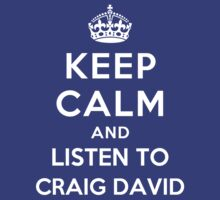 Keep Calm and listen to Craig David by Yiannis  Telemachou