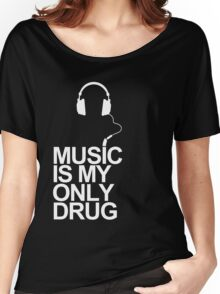 Music is my only drug Women's Relaxed Fit T-Shirt
