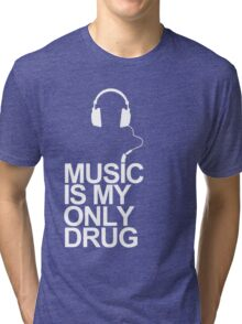 Music is my only drug Tri-blend T-Shirt
