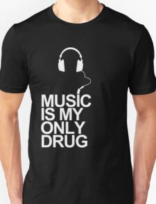Music is my only drug T-Shirt