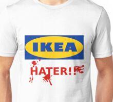 Ikea hater!! Unisex T-Shirt
