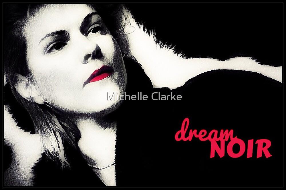 Dream Noir by Michelle Clarke