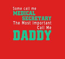 Some People Call Me A Medical Secretary But The Most Important Call Me Daddy T-Shirt