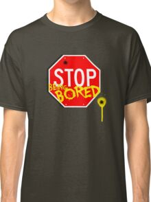 Stop Being Bored Classic T-Shirt