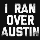 I Ran Over Austin by newdamage
