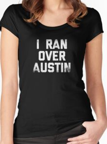 I Ran Over Austin Women's Fitted Scoop T-Shirt