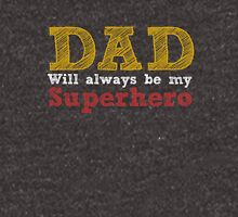 Dad will always be my superhero Unisex T-Shirt