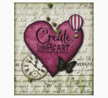 Create from your heart t by Melanie Moor