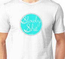 Slowly Shit Unisex T-Shirt