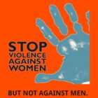 Stop Violence Against Women, But Not Against Men by thecriticalg
