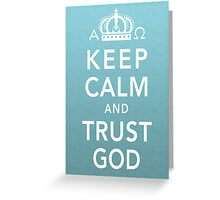 Keep Calm and Trust God Greeting Card