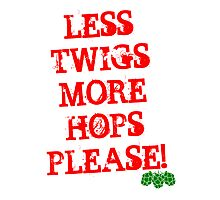 Less Twigs More Hops Photographic Print