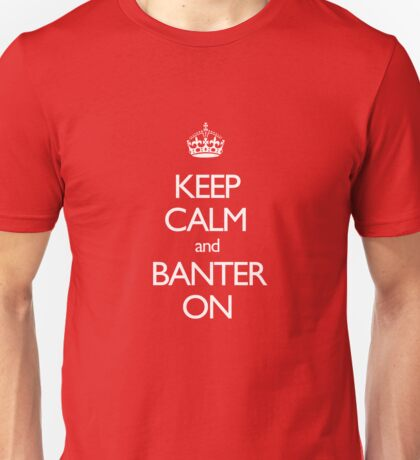 Keep Calm and Banter ON Unisex T-Shirt