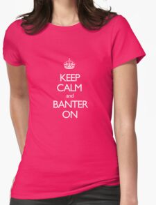 Keep Calm and Banter ON Womens Fitted T-Shirt