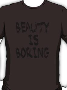 Beauty is boring T-Shirt