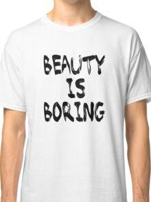 Beauty is boring Classic T-Shirt
