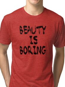 Beauty is boring Tri-blend T-Shirt