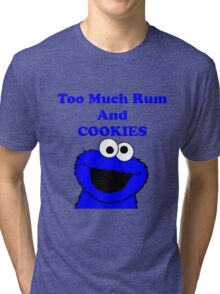 Too much rum and cookies Tri-blend T-Shirt