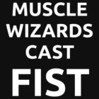 Muscle Wizards Cast FIST (white) by jandii