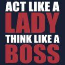 Act Like a Lady Think Like a Boss by beone