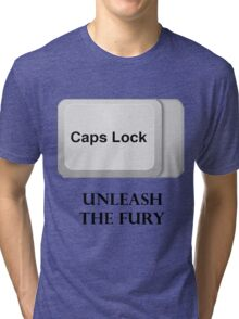 CAPS LOCK FURY!!! Tri-blend T-Shirt