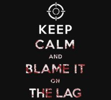 Keep Calm and Blame it On The Lag  by soulthrow