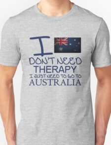 I Don't Need Therapy I Just Need To Go To Australia T Shirt 2 T-Shirt