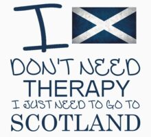 I Don't Need Therapy, I Just Need To Go To Scotland T Shirt Kids Clothes