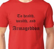 To Health, Wealth, and Armageddon Unisex T-Shirt