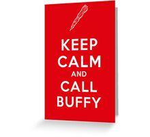 Keep Calm And Call Buffy Greeting Card