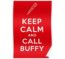 Keep Calm And Call Buffy Poster