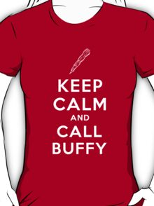 Keep Calm And Call Buffy T-Shirt