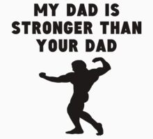 My Dad Is Stronger Than Your Dad Kids Tee