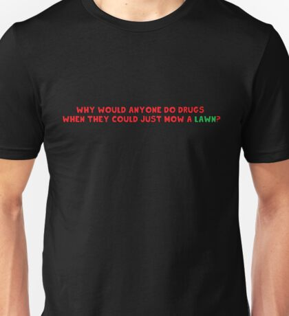 Why would anyone do drugs Unisex T-Shirt