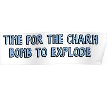 Time for the charm bomb to explode Poster
