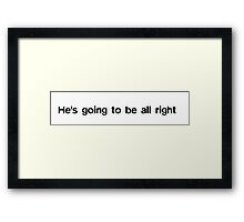 He's going to be all right Framed Print