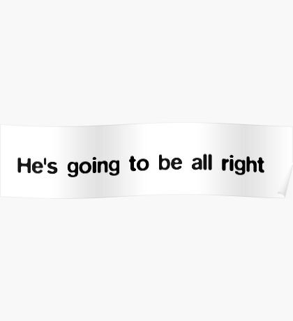 He's going to be all right Poster
