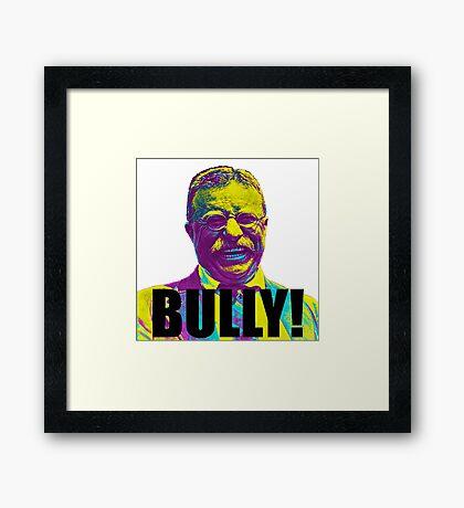 Bully! - Theodore Roosevelt - Black Text Framed Print