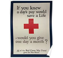 If you knew a days pay would save a life would you give one day a month All of the Red Cross War Fund goes for war relief 002 Poster